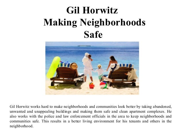 Gil Horwitz Making Neighborhoods Safe Gil Horwitz works hard to make neighborhoods and communities look better by taking a...