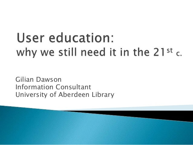 Gilian Dawson Information Consultant University of Aberdeen Library