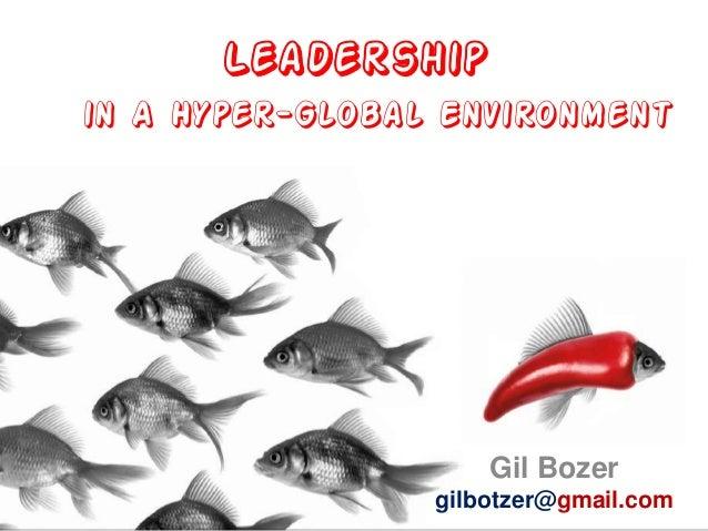 Leadership in A Hyper-Global Environment Gil Bozer gilbotzer@gmail.com