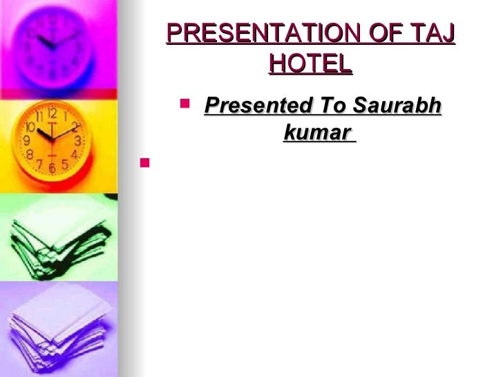 PRESENTATION OF TAJ          HOTEL        Presented To Saurabh                 kumar 