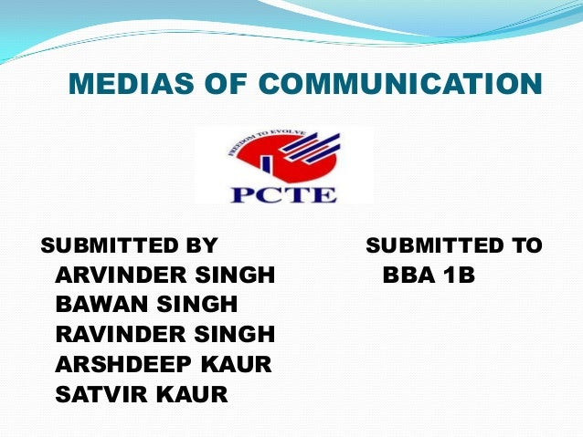 MEDIAS OF COMMUNICATION  SUBMITTED BY  ARVINDER SINGH BAWAN SINGH RAVINDER SINGH ARSHDEEP KAUR SATVIR KAUR  SUBMITTED TO  ...
