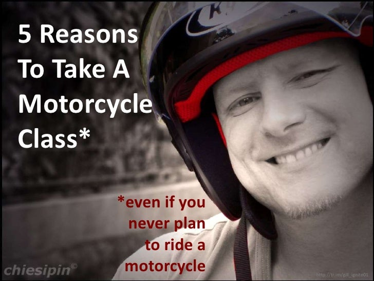 5 Reasons To Take A Motorcycle Class* <br />*even if you never plan to ride a motorcycle <br />http://tr.im/gill_ignite01<...