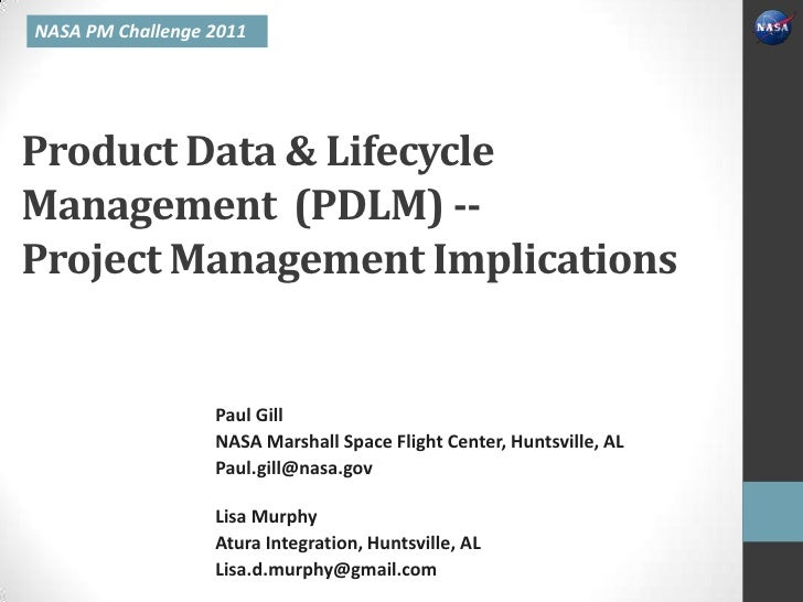 NASA PM Challenge 2011Product Data & LifecycleManagement (PDLM) --Project Management Implications                  Paul Gi...
