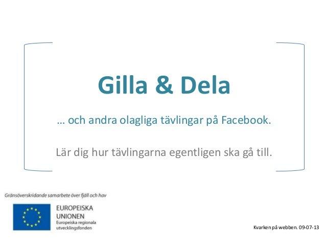 Gilla & Dela … och andra olagliga tävlingar på Facebook. Lär dig hur tävlingarna egentligen ska gå till. Kvarken på webben...