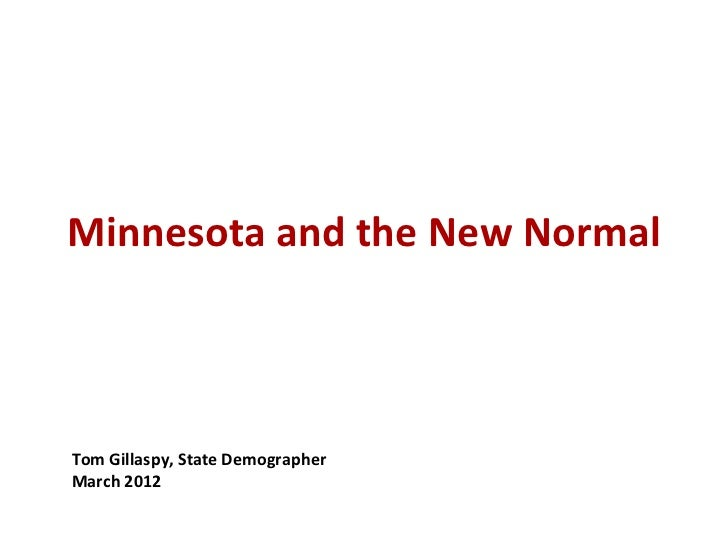 Minnesota and the New NormalTom Gillaspy, State DemographerMarch 2012