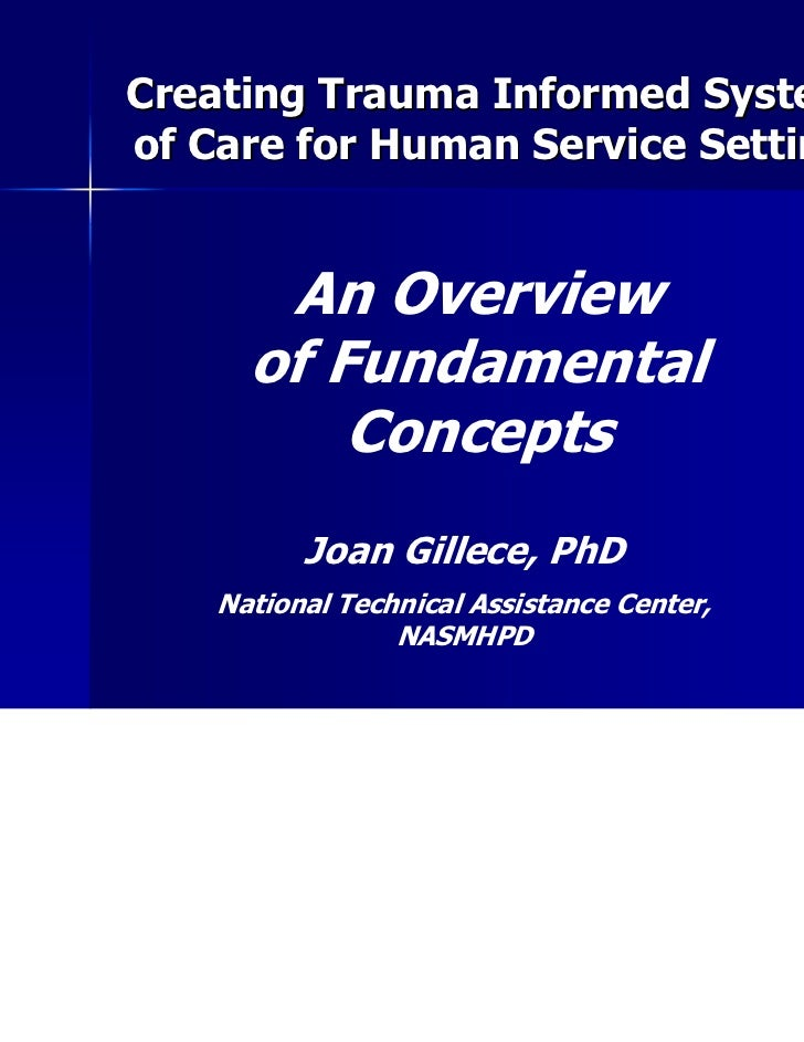 Creating Trauma Informed Systemsof Care for Human Service Settings       An Overview      of Fundamental          Concepts...