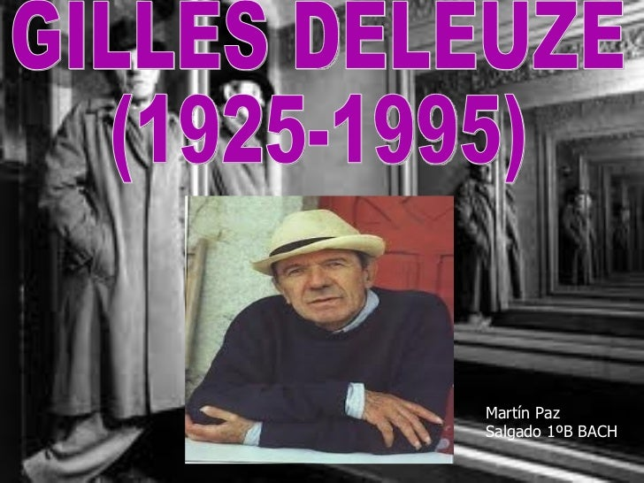 GILLES DELEUZE (1925-1995) Martín Paz Salgado 1ºB BACH