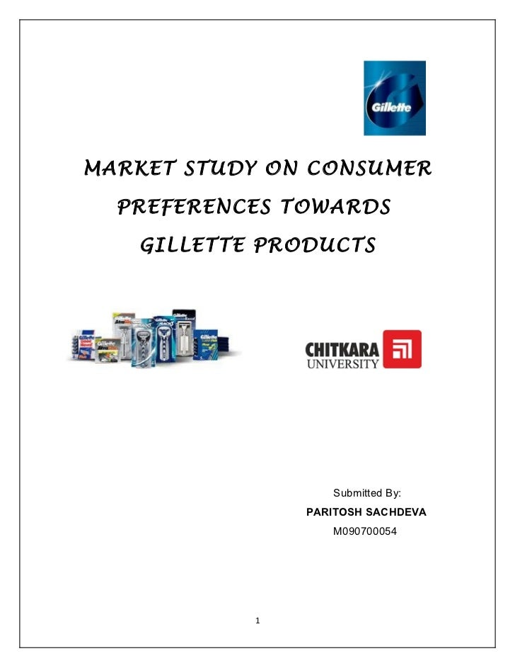 MARKET STUDY ON CONSUMER  PREFERENCES TOWARDS   GILLETTE PRODUCTS                  Submitted By:               PARITOSH SA...
