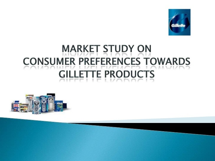 <br />MARKET STUDY ON <br />CONSUMER PREFERENCES TOWARDS <br />GILLETTE PRODUCTS<br />