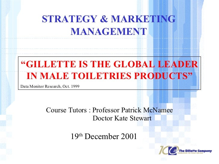 "STRATEGY & MARKETING MANAGEMENT "" GILLETTE IS THE GLOBAL LEADER IN MALE TOILETRIES PRODUCTS"" Data Monitor Research, Oct. 1..."