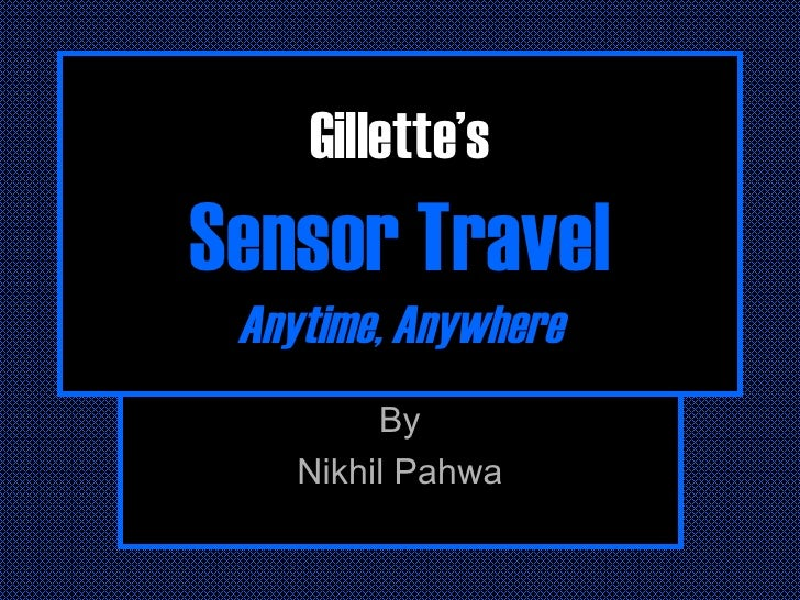 Gillette's Sensor Travel Anytime, Anywhere By Nikhil Pahwa