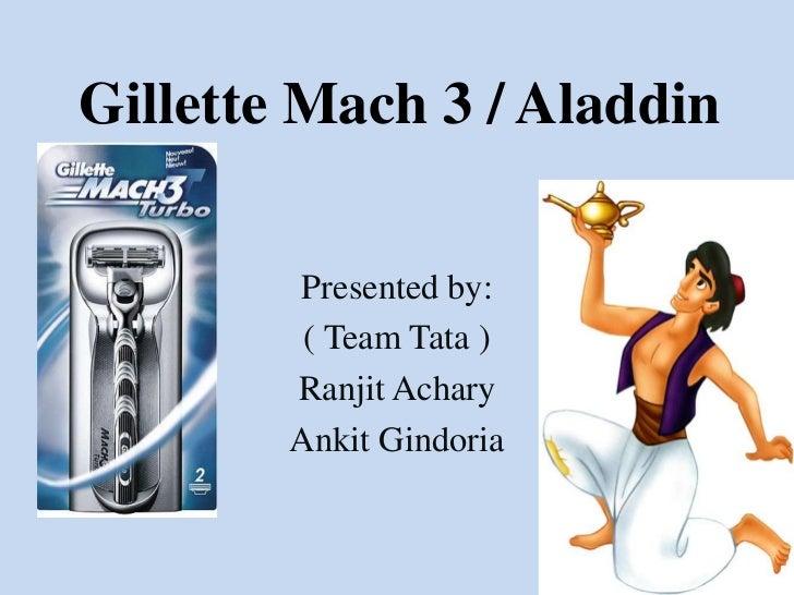 Gillette Mach 3 / Aladdin        Presented by:         ( Team Tata )        Ranjit Achary        Ankit Gindoria
