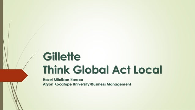 think global act local essay Think globally, act locally these words have had a great effect on not only my  personal life, but my dreams for the future being immigrants.