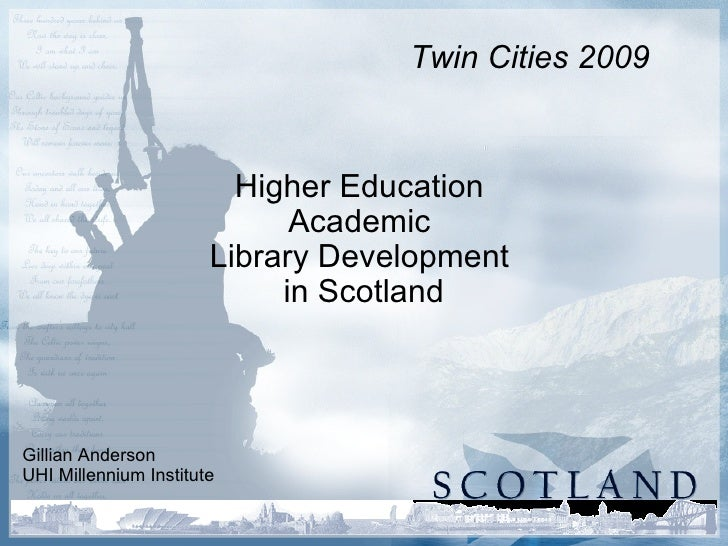 Higher Education  Academic  Library Development  in Scotland Gillian Anderson UHI Millennium Institute Twin Cities 2009