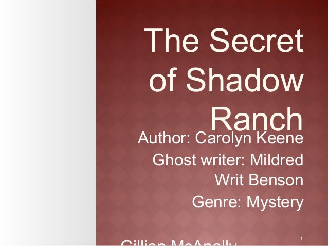 1 The Secret of Shadow RanchAuthor: Carolyn Keene Ghost writer: Mildred Writ Benson Genre: Mystery