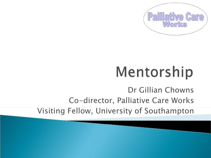 Dr Gillian Chowns Co-director, Palliative Care Works Visiting Fellow, University of Southampton