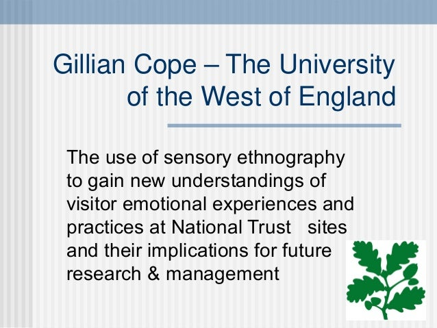 Gillian Cope – The University of the West of England The use of sensory ethnography to gain new understandings of visitor ...