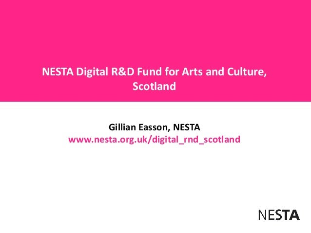 NESTA Digital R&D Fund for Arts and Culture,ScotlandGillian Easson, NESTAwww.nesta.org.uk/digital_rnd_scotland