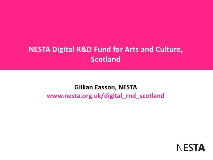 NESTA Digital R&D Fund for Arts and Culture,                 Scotland            Gillian Easson, NESTA     www.nesta.org.u...