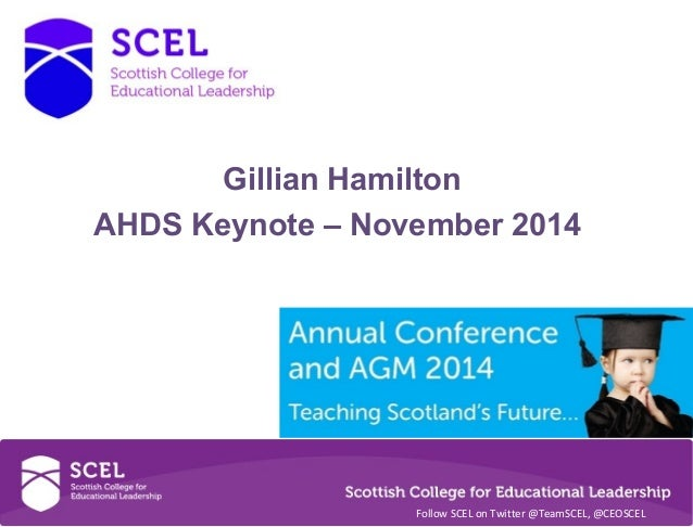 Gillian Hamilton  AHDS Keynote – November 2014  Follow SCEL on Twitter @TeamSCEL, @CEOSCEL