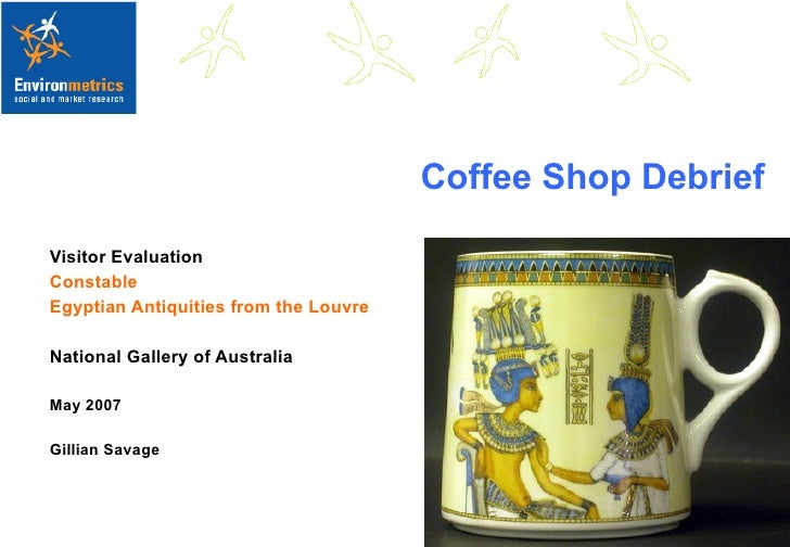 Coffee Shop Debrief Visitor Evaluation Constable Egyptian Antiquities from the Louvre National Gallery of Australia May 20...