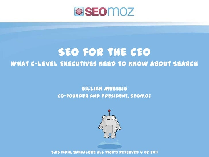 SEO for the CEO<br />What C-level Executives Need to Know About Search<br />Gillian Muessig<br />Co-founder and President,...