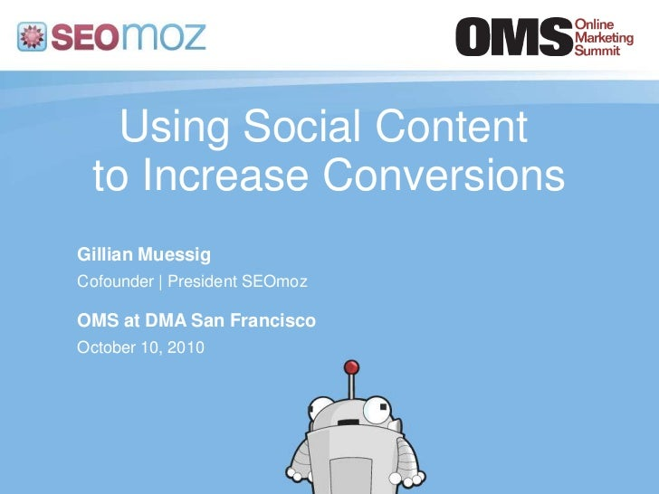 Using Social Content to Increase Conversions<br />Gillian Muessig<br />Cofounder | President SEOmoz<br />OMS at DMA San Fr...