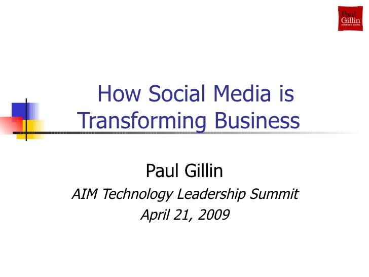 How Social Media is Transforming Business  Paul Gillin AIM Technology Leadership Summit April 21, 2009