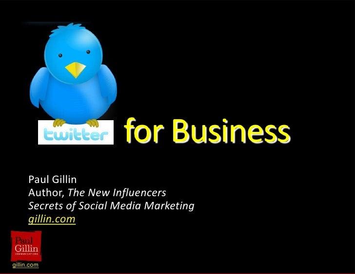 for Business<br />Paul Gillin<br />Author, The New Influencers<br />Secrets of Social Media Marketing<br />gillin.com<br />