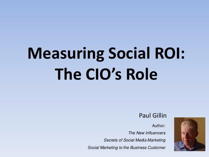 Measuring Social ROI:  The CIO's Role                                   Paul Gillin                                       ...