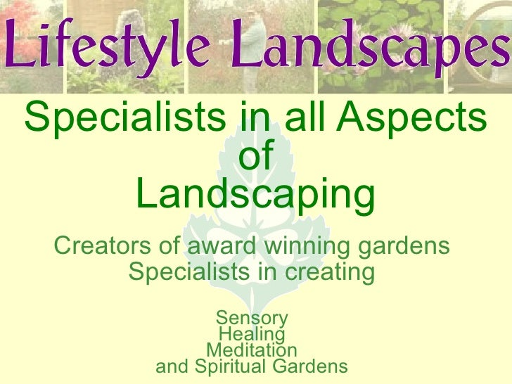 Specialists in all Aspects of Landscaping Creators of award winning gardens Specialists in creating Sensory Healing Medita...