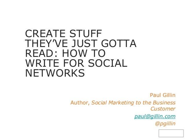 @pgillin Paul Gillin Author, Social Marketing to the Business Customer paul@gillin.com @pgillin CREATE STUFF THEY'VE JUST ...