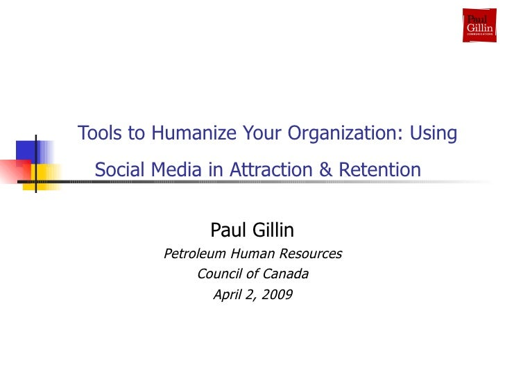 Tools to Humanize Your Organization: Using Social Media in Attraction & Retention   Paul Gillin Petroleum Human Resource...