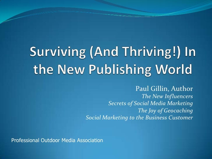 Surviving (And Thriving!) In the New Publishing World<br />Paul Gillin, Author<br />The New Influencers<br />Secrets of So...