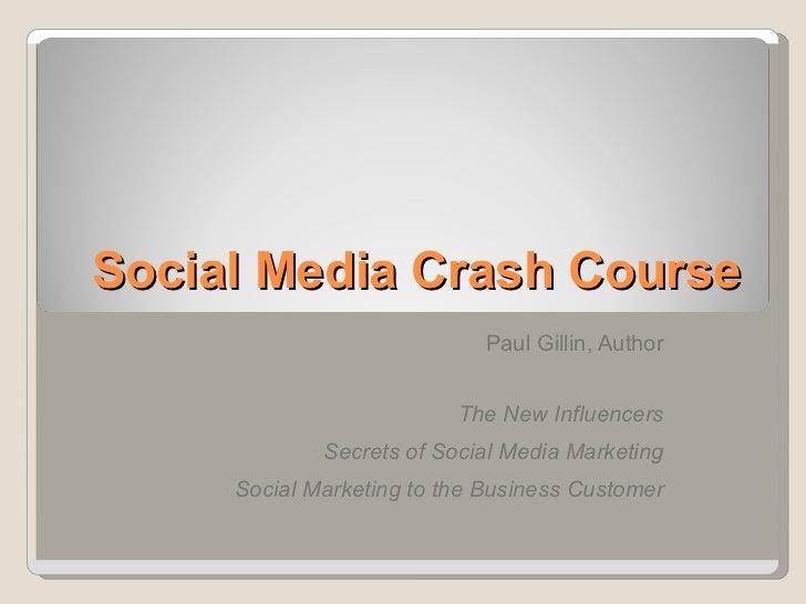 Social Media Crash Course Paul Gillin, Author The New Influencers Secrets of Social Media Marketing Social Marketing to th...