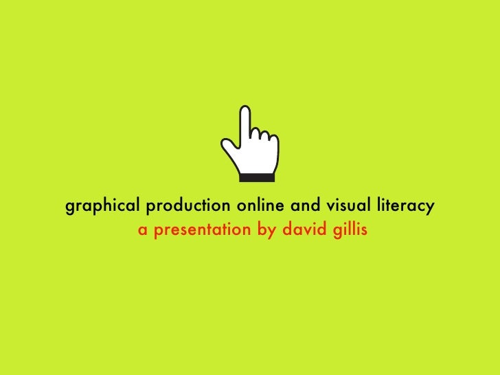 graphical production online and visual literacy         a presentation by david gillis
