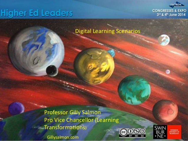 Professor Gilly Salmon Pro Vice Chancellor (Learning Transformations) Digital Learning Scenarios Gillysalmon.com