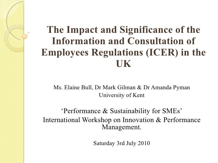 The Impact and Significance of the Information and Consultation of Employees Regulations (ICER) in the UK Ms. Elaine Bull,...