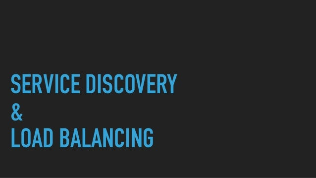 SERVICE DISCOVERY & LOAD BALANCING