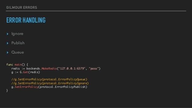 """GILMOUR ERRORS ERROR HANDLING ▸ Ignore ▸ Publish ▸ Queue func main() { redis := backends.MakeRedis(""""127.0.0.1:6379"""", """"pass..."""