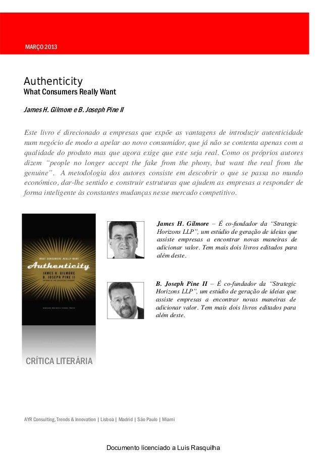 MARÇO 2013AuthenticityWhat Consumers Really WantJames H. Gilmore e B. Joseph Pine IIEste livro é direcionado a empresas qu...