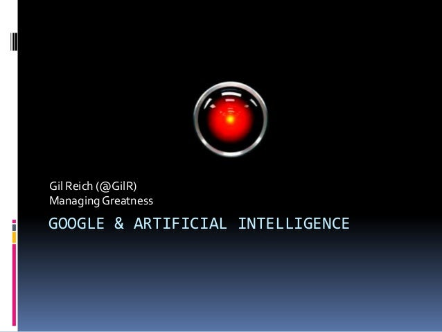 Gil Reich (@GilR)Managing GreatnessGOOGLE & ARTIFICIAL INTELLIGENCE