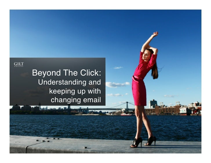 Beyond The Click:! Understanding and   keeping up with    changing email!                 !