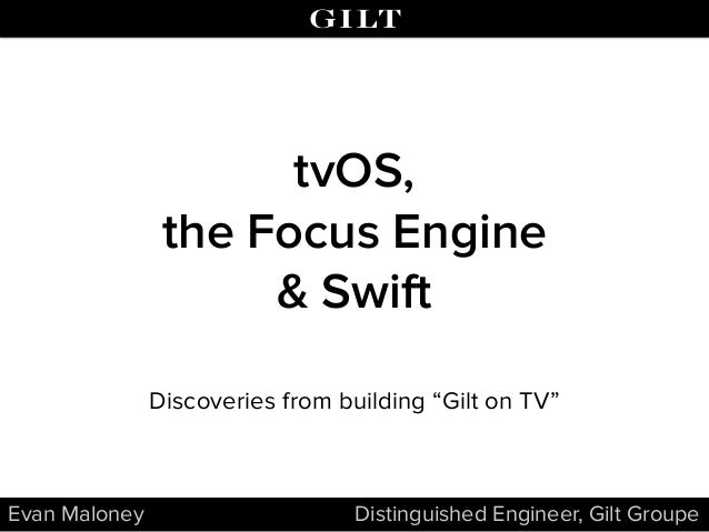 "Evan Maloney Distinguished Engineer, Gilt Groupe tvOS, the Focus Engine & Swift Discoveries from building ""Gilt on TV"""