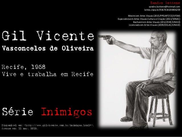 Gil Vicente Vasconcelos de Oliveira Recife, 1958 Vive e trabalha em Recife Série Inimigos Disponível em: <http://www.gilvi...