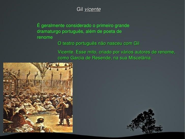 É geralmente considerado o primeiro grande  dramaturgo   português , além de  poeta  de renome O teatro português não nasc...