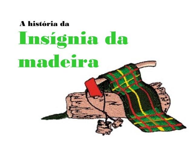 A história daInsígnia damadeira