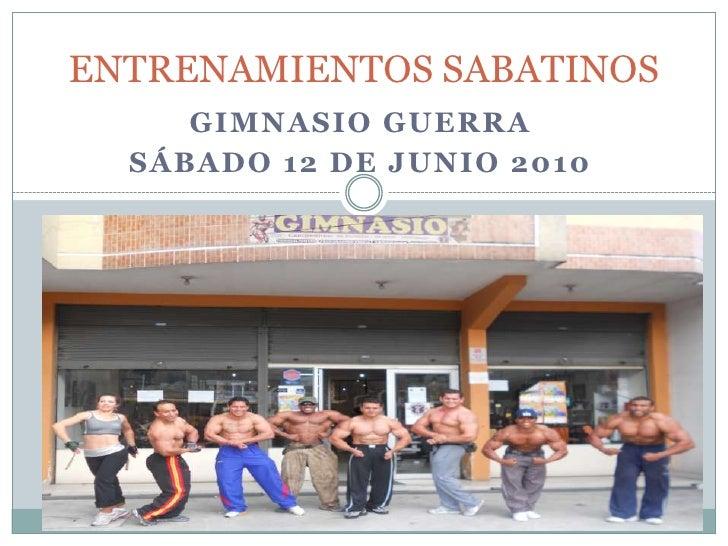 ENTRENAMIENTOS SABATINOS<br />GIMNASIO GUERRA<br />SÁBADO 12 DE JUNIO 2010<br />