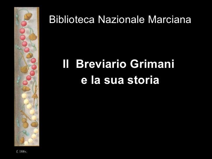 <ul><li>Biblioteca Nazionale Marciana </li></ul><ul><li>Il  Breviario Grimani  </li></ul><ul><li>e la sua storia </li></ul...
