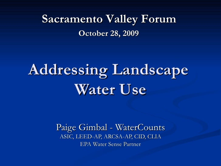 Addressing Landscape  Water Use Paige Gimbal - WaterCounts ASIC, LEED-AP, ARCSA-AP, CID, CLIA EPA Water Sense Partner Sacr...